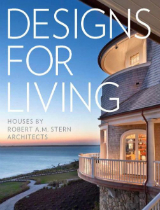 Designs for Living by Robert A.M Stern Architects Designs for Living by Robert A