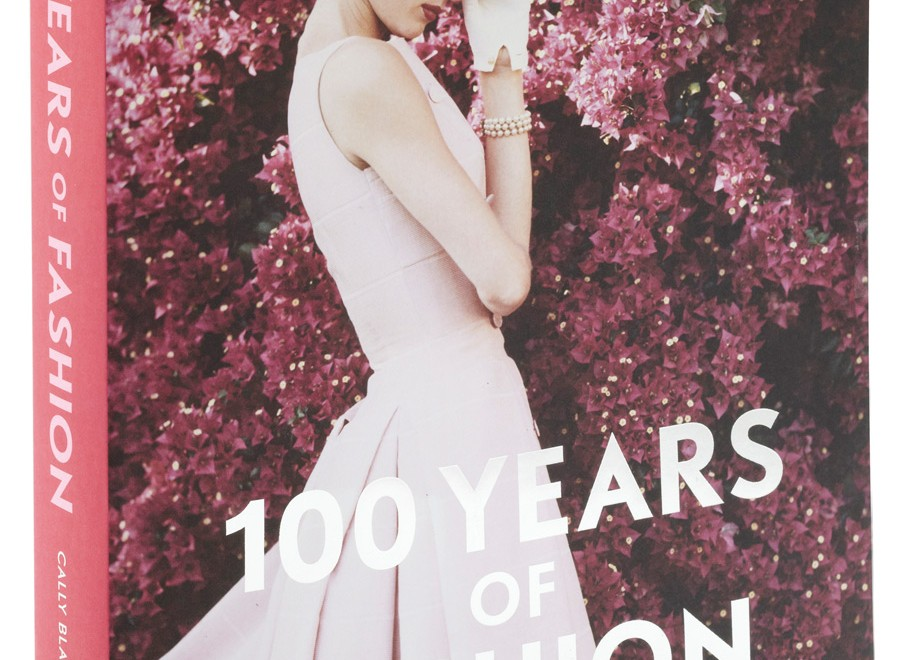 The Inspiring Book 100 Years of Fashion By Cally Blackman