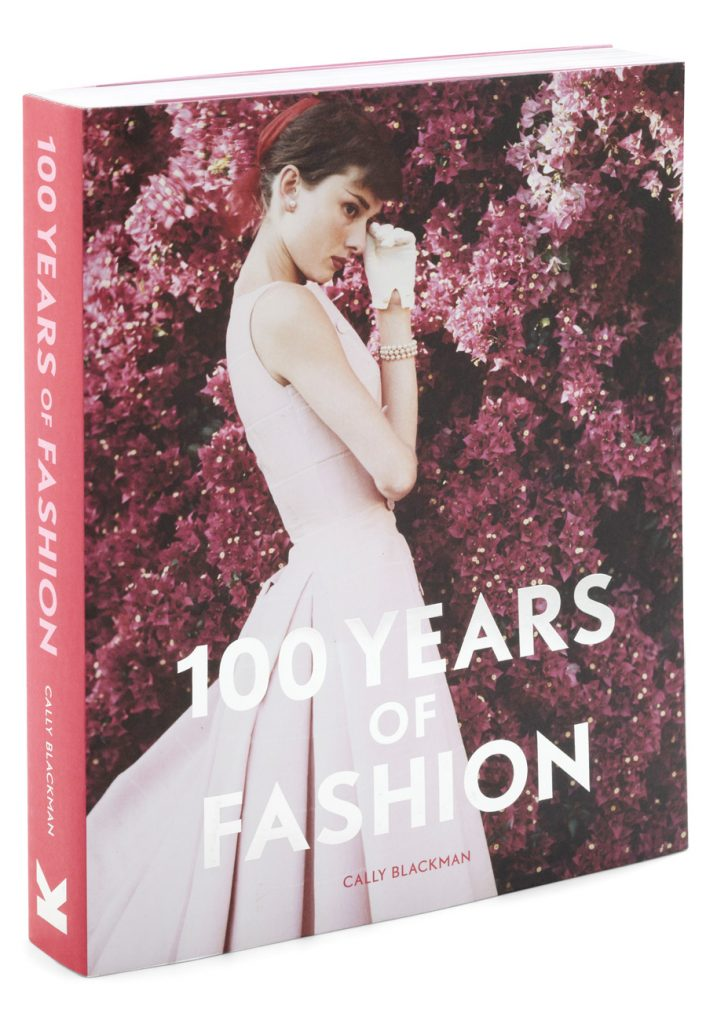 Fashion Books 2017: The Inspiring Book 100 Years Of Fashion By Cally Blackman