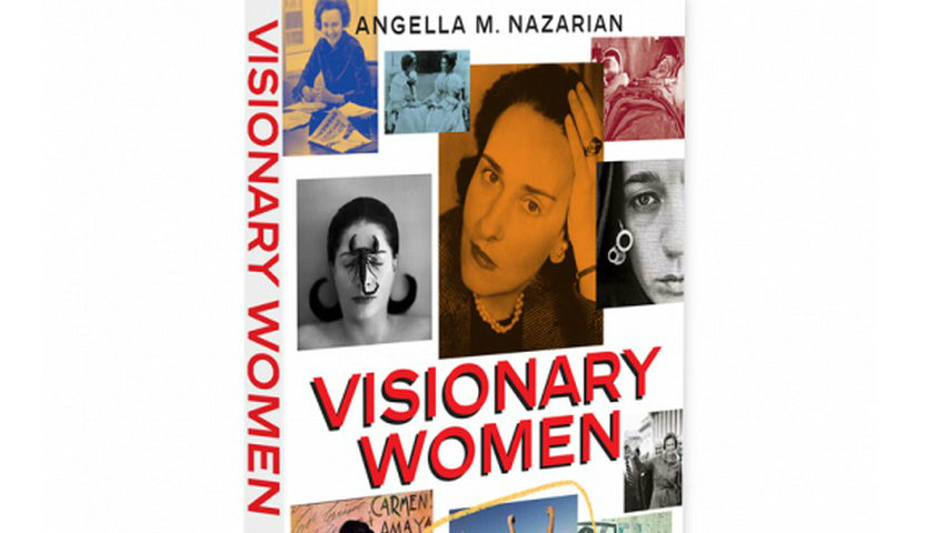 Book Review Book Review: Visionary Women by Angella Nazarian Book Review Visionary Women by Angella Nazarian